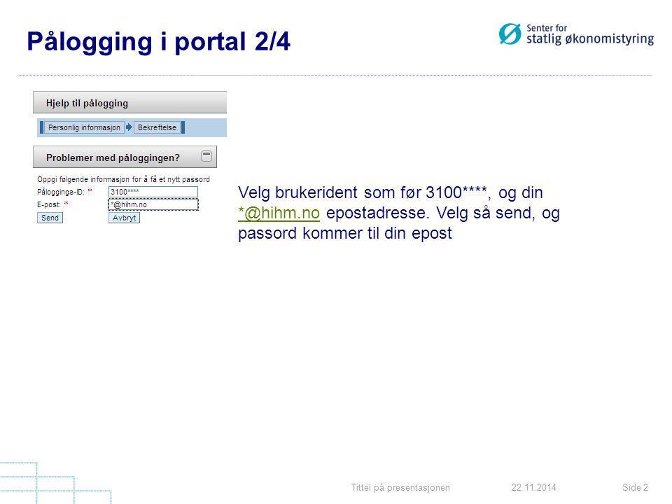 Tittel på presentasjonenSide 222.11.2014 Pålogging i portal 2/4 Velg brukerident som før 3100****, og din *@hihm.no epostadresse.