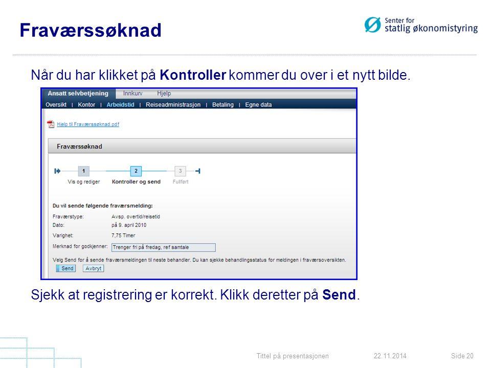 Tittel på presentasjonenSide 2022.11.2014 Fraværssøknad Når du har klikket på Kontroller kommer du over i et nytt bilde.