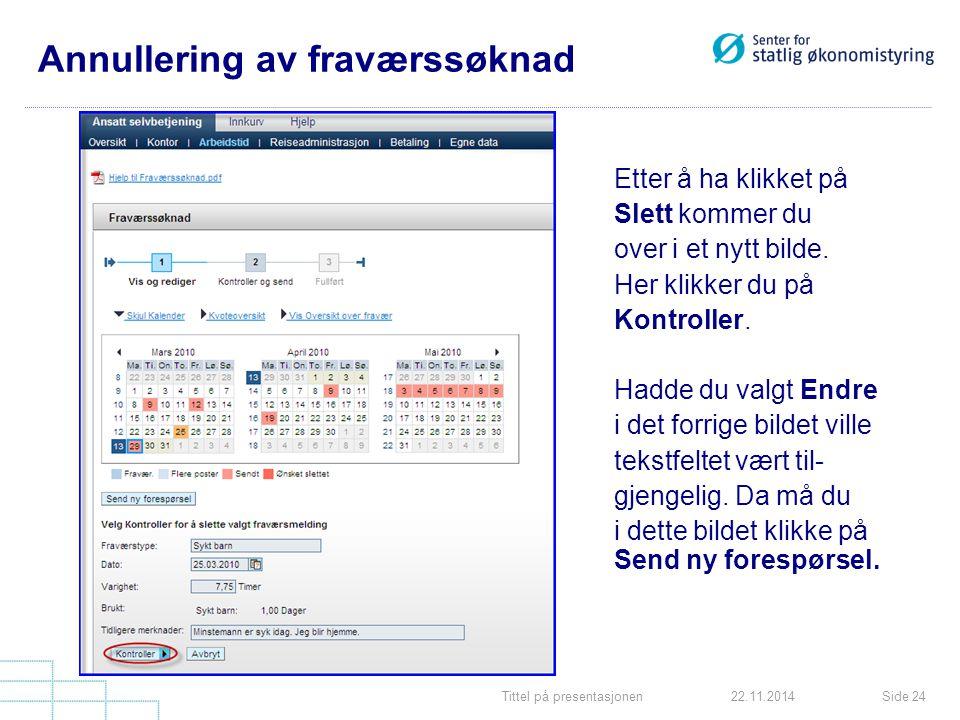 Tittel på presentasjonenSide 2422.11.2014 Annullering av fraværssøknad Etter å ha klikket på Slett kommer du over i et nytt bilde.