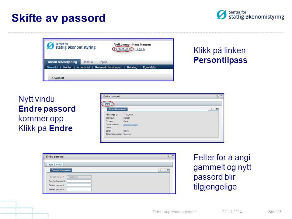 Tittel på presentasjonenSide 2822.11.2014 Skifte av passord Klikk på linken Persontilpass Nytt vindu Endre passord kommer opp.