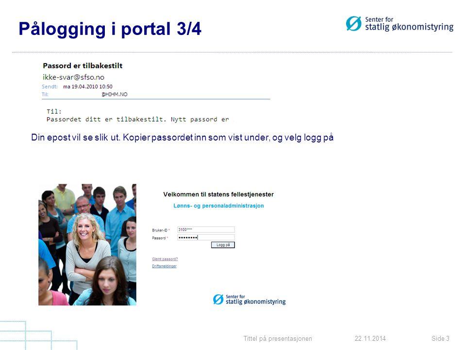 Tittel på presentasjonenSide 322.11.2014 Pålogging i portal 3/4 Din epost vil se slik ut.