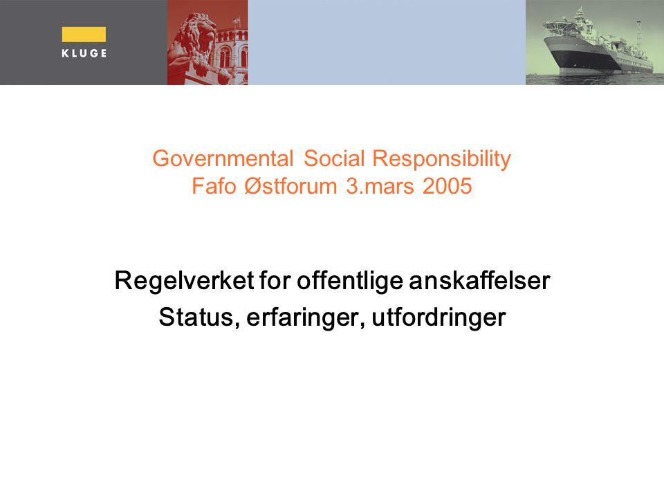 Governmental Social Responsibility Fafo Østforum 3.mars 2005 Regelverket for offentlige anskaffelser Status, erfaringer, utfordringer