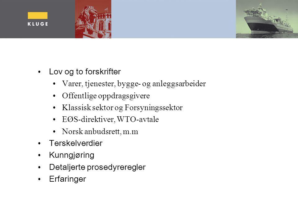 Lov og to forskrifter Varer, tjenester, bygge- og anleggsarbeider Offentlige oppdragsgivere Klassisk sektor og Forsyningssektor EØS-direktiver, WTO-avtale Norsk anbudsrett, m.m Terskelverdier Kunngjøring Detaljerte prosedyreregler Erfaringer