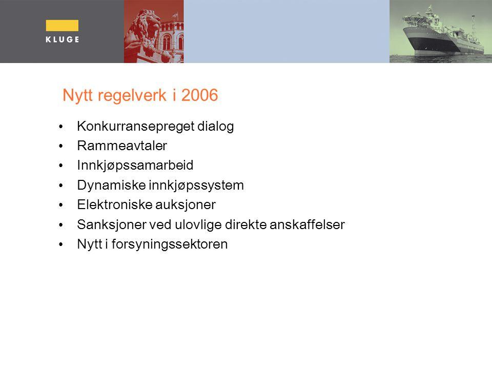 Nytt regelverk i 2006 Konkurransepreget dialog Rammeavtaler Innkjøpssamarbeid Dynamiske innkjøpssystem Elektroniske auksjoner Sanksjoner ved ulovlige direkte anskaffelser Nytt i forsyningssektoren