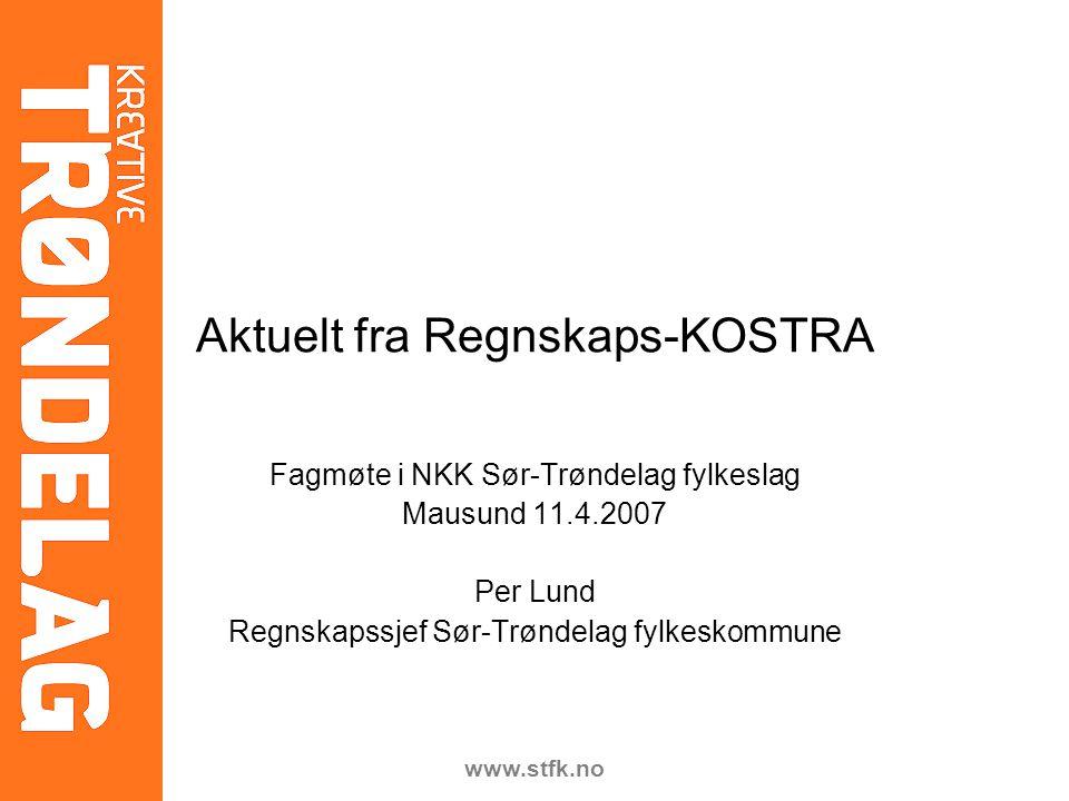 www.stfk.no Fagmøte i NKK Sør-Trøndelag fylkeslag Mausund 11.4.2007 Per Lund Regnskapssjef Sør-Trøndelag fylkeskommune Aktuelt fra Regnskaps-KOSTRA