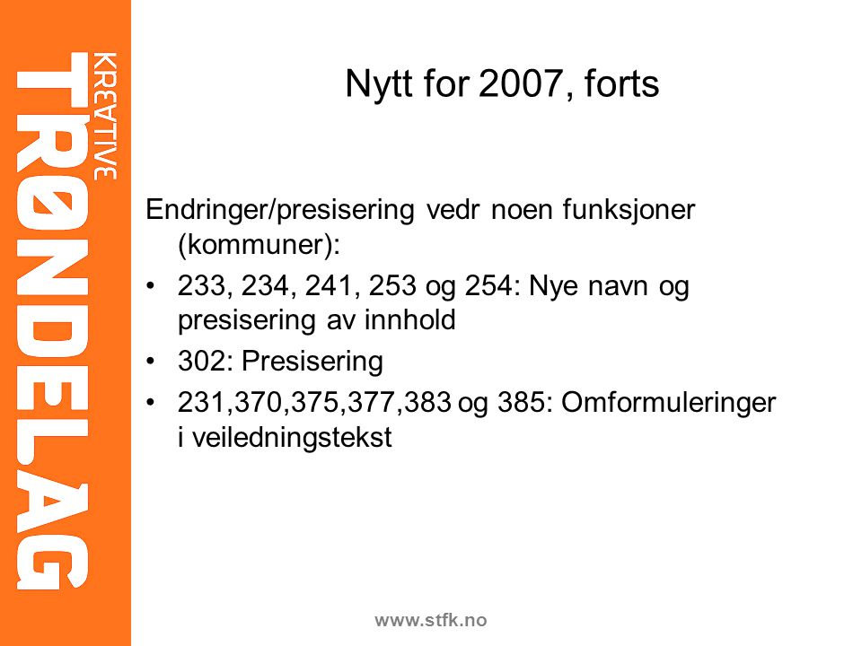 www.stfk.no Nytt for 2007, forts Endringer/presisering vedr noen funksjoner (kommuner): 233, 234, 241, 253 og 254: Nye navn og presisering av innhold