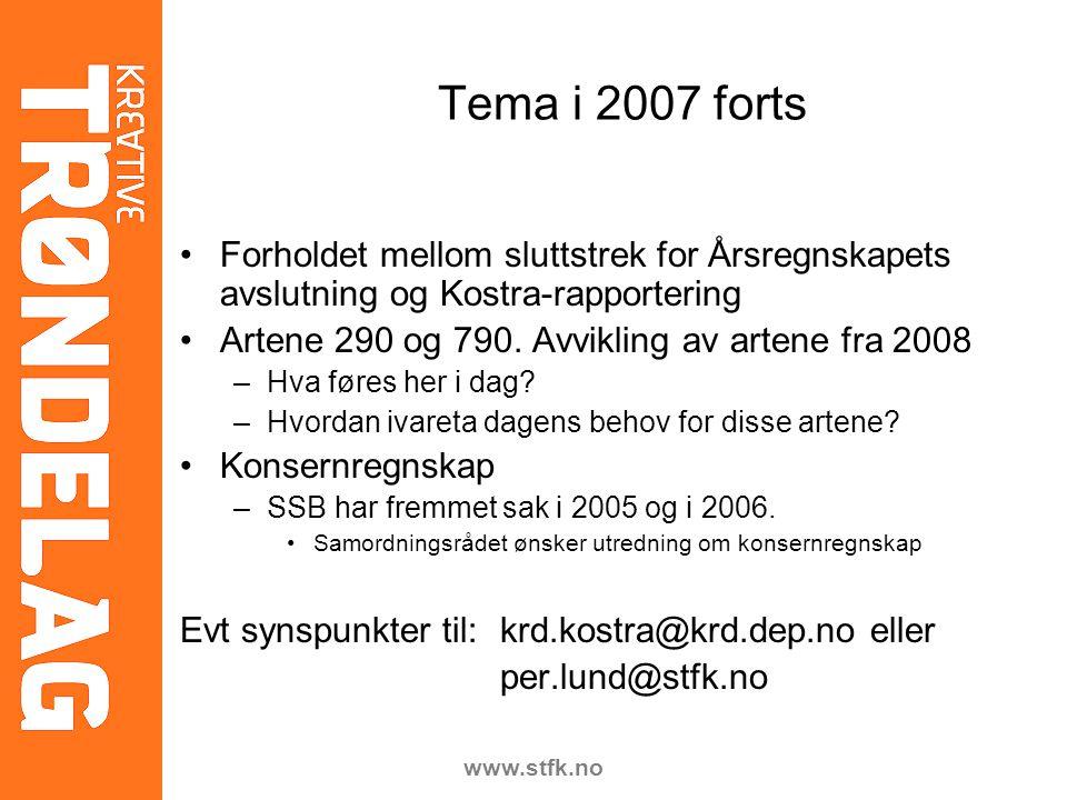 www.stfk.no Tema i 2007 forts Forholdet mellom sluttstrek for Årsregnskapets avslutning og Kostra-rapportering Artene 290 og 790. Avvikling av artene