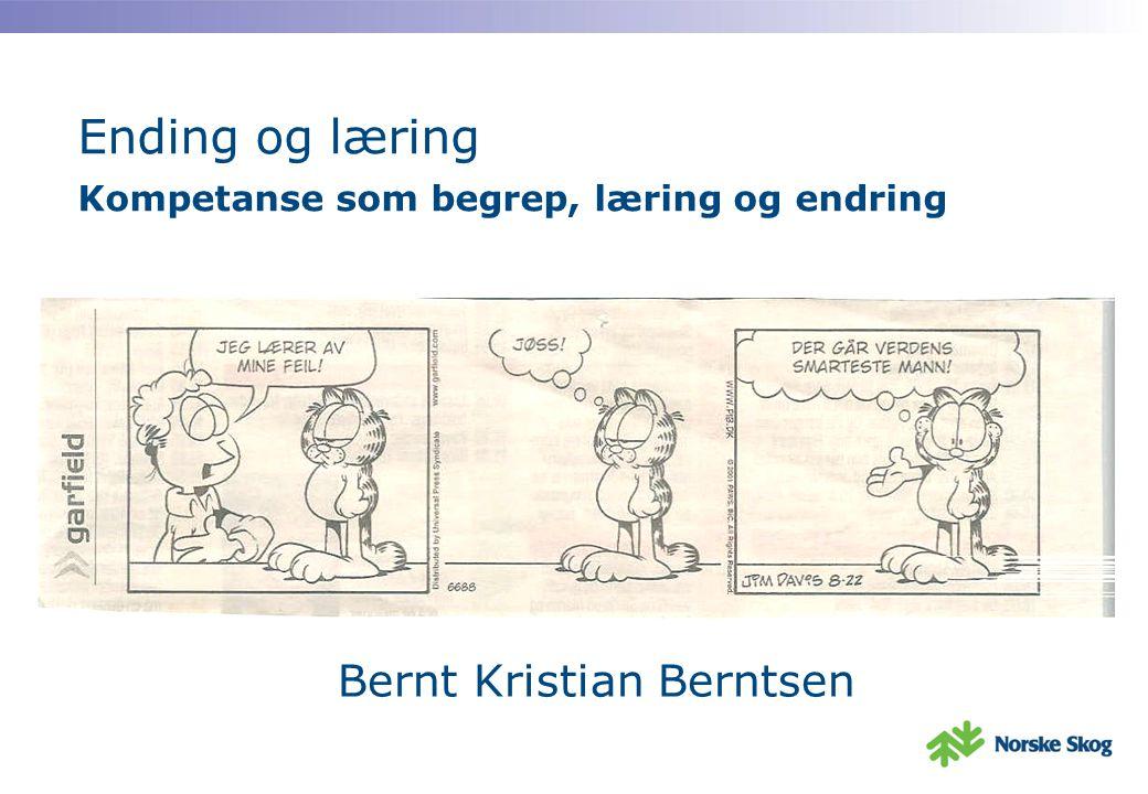 Ending og læring Kompetanse som begrep, læring og endring Bernt Kristian Berntsen