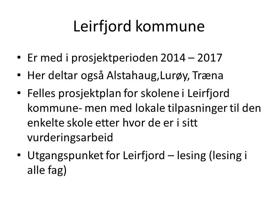 Leirfjord kommune Er med i prosjektperioden 2014 – 2017 Her deltar også Alstahaug,Lurøy, Træna Felles prosjektplan for skolene i Leirfjord kommune- me