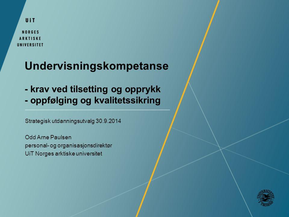 Undervisningskompetanse - krav ved tilsetting og opprykk - oppfølging og kvalitetssikring Strategisk utdanningsutvalg 30.9.2014 Odd Arne Paulsen perso