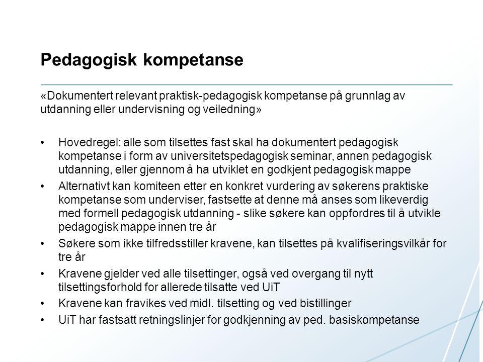 Pedagogisk kompetanse «Dokumentert relevant praktisk-pedagogisk kompetanse på grunnlag av utdanning eller undervisning og veiledning» Hovedregel: alle