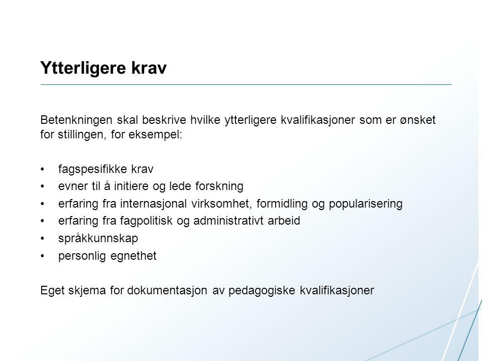 Ytterligere krav Betenkningen skal beskrive hvilke ytterligere kvalifikasjoner som er ønsket for stillingen, for eksempel: fagspesifikke krav evner ti