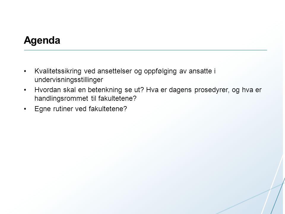 Agenda Kvalitetssikring ved ansettelser og oppfølging av ansatte i undervisningsstillinger Hvordan skal en betenkning se ut? Hva er dagens prosedyrer,