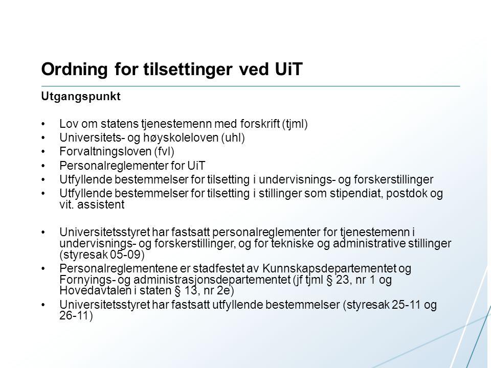 Ordning for tilsettinger ved UiT Utgangspunkt Lov om statens tjenestemenn med forskrift (tjml) Universitets- og høyskoleloven (uhl) Forvaltningsloven