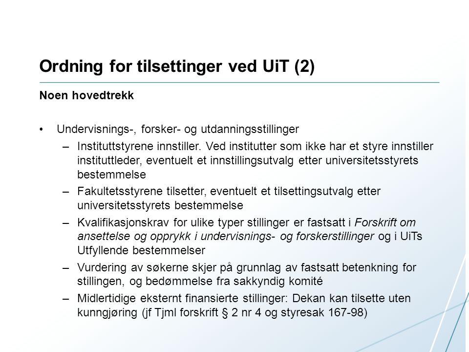 Ordning for tilsettinger ved UiT (2) Noen hovedtrekk Undervisnings-, forsker- og utdanningsstillinger –Instituttstyrene innstiller. Ved institutter so
