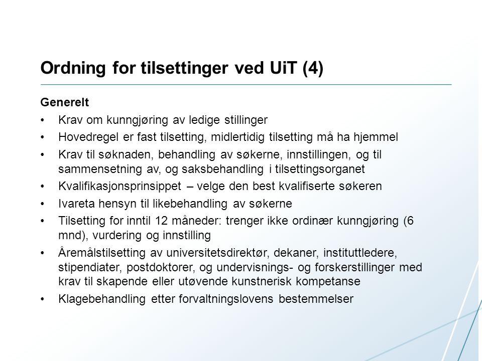 Ordning for tilsettinger ved UiT (4) Generelt Krav om kunngjøring av ledige stillinger Hovedregel er fast tilsetting, midlertidig tilsetting må ha hje