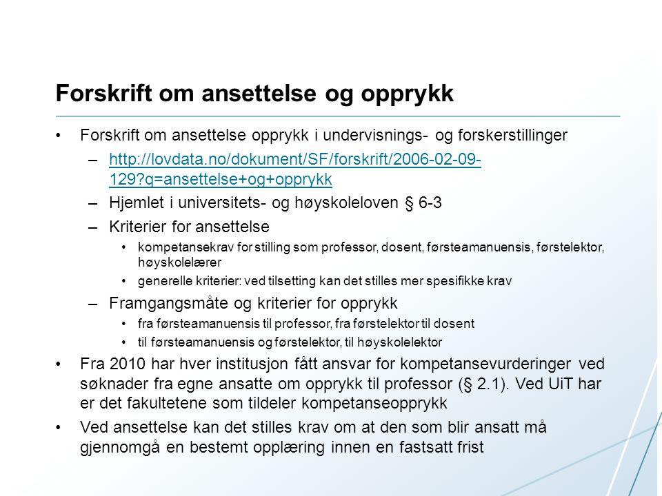 Forskrift om ansettelse og opprykk Forskrift om ansettelse opprykk i undervisnings- og forskerstillinger –http://lovdata.no/dokument/SF/forskrift/2006
