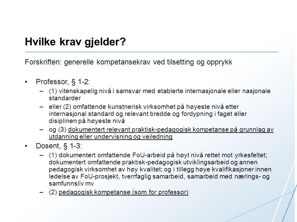 Hvilke krav gjelder? Forskriften: generelle kompetansekrav ved tilsetting og opprykk Professor, § 1-2: –(1) vitenskapelig nivå i samsvar med etablerte