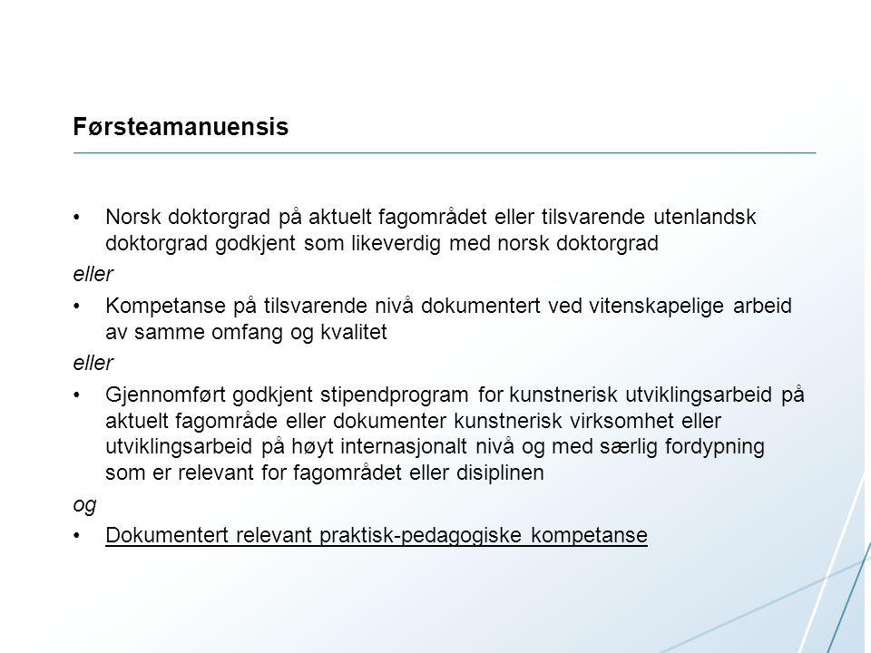 Førsteamanuensis Norsk doktorgrad på aktuelt fagområdet eller tilsvarende utenlandsk doktorgrad godkjent som likeverdig med norsk doktorgrad eller Kom