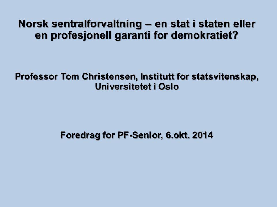 Norsk sentralforvaltning – en stat i staten eller en profesjonell garanti for demokratiet? Professor Tom Christensen, Institutt for statsvitenskap, Un