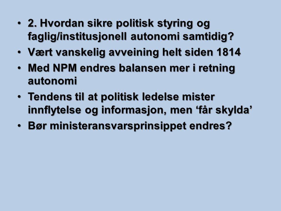 2. Hvordan sikre politisk styring og faglig/institusjonell autonomi samtidig?2. Hvordan sikre politisk styring og faglig/institusjonell autonomi samti