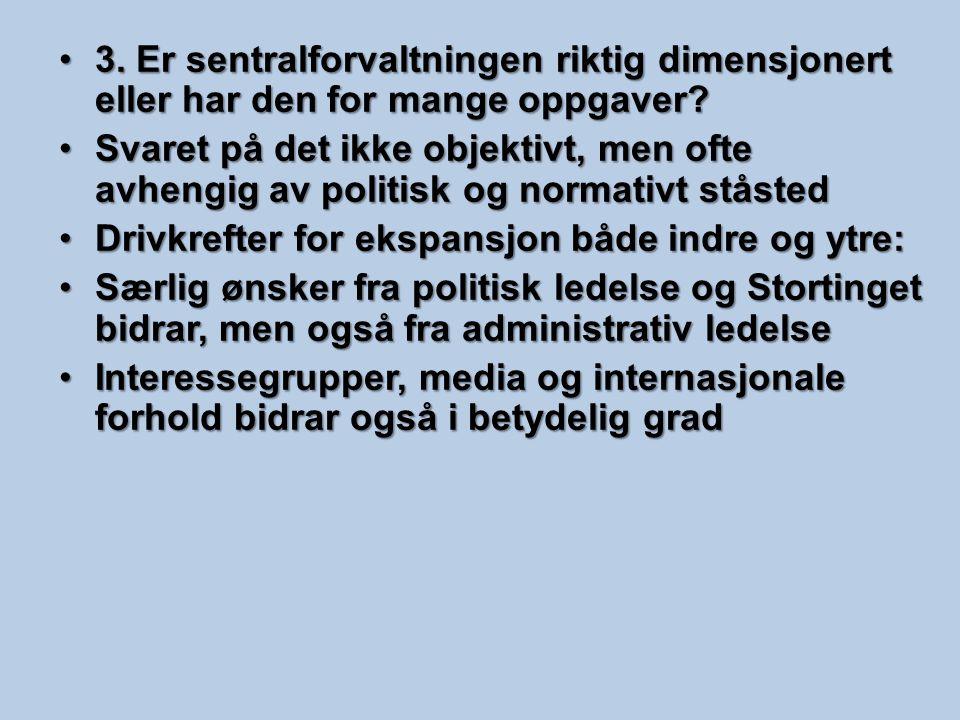 3. Er sentralforvaltningen riktig dimensjonert eller har den for mange oppgaver?3. Er sentralforvaltningen riktig dimensjonert eller har den for mange