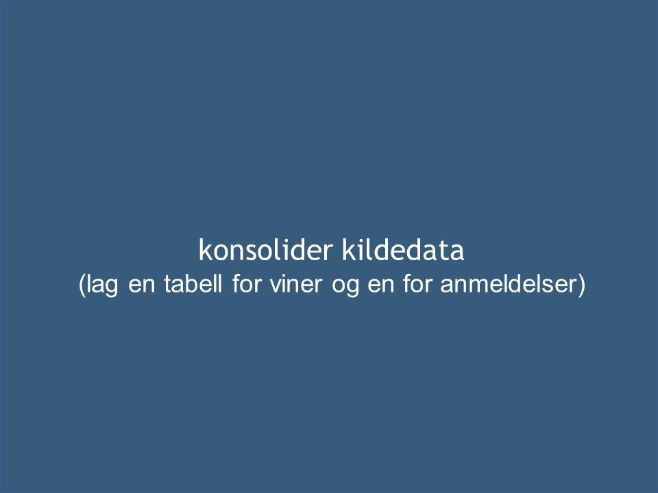 konsolider kildedata (lag en tabell for viner og en for anmeldelser)