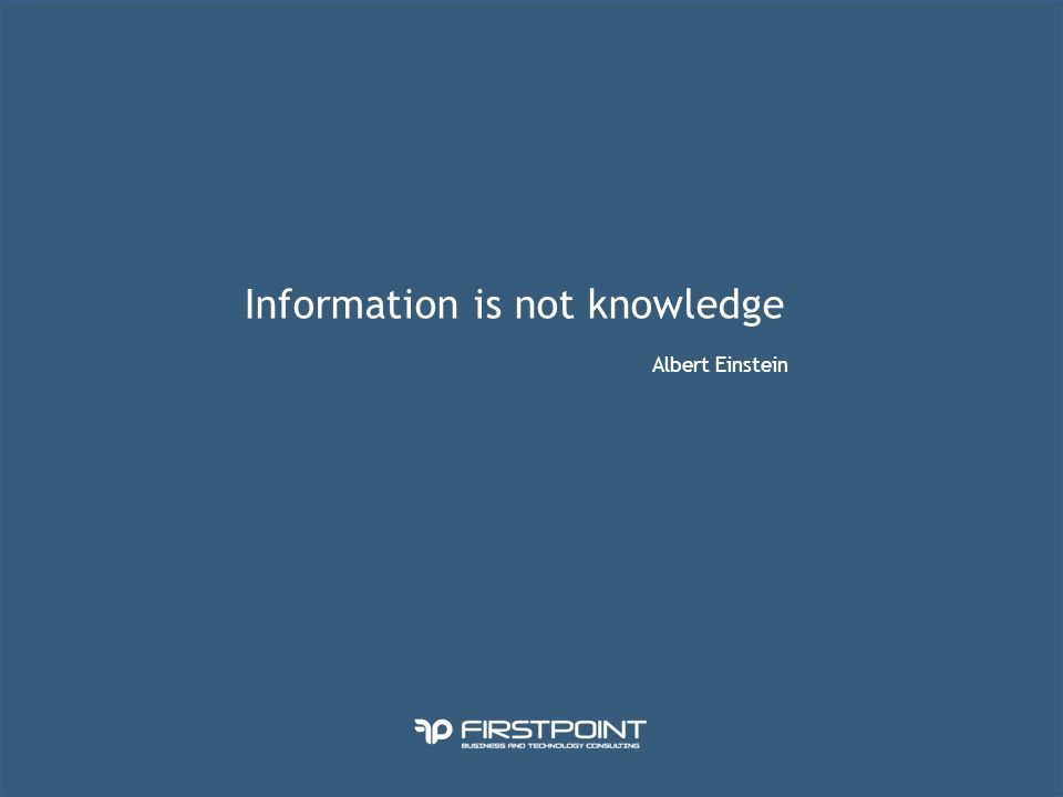 Information is not knowledge Albert Einstein