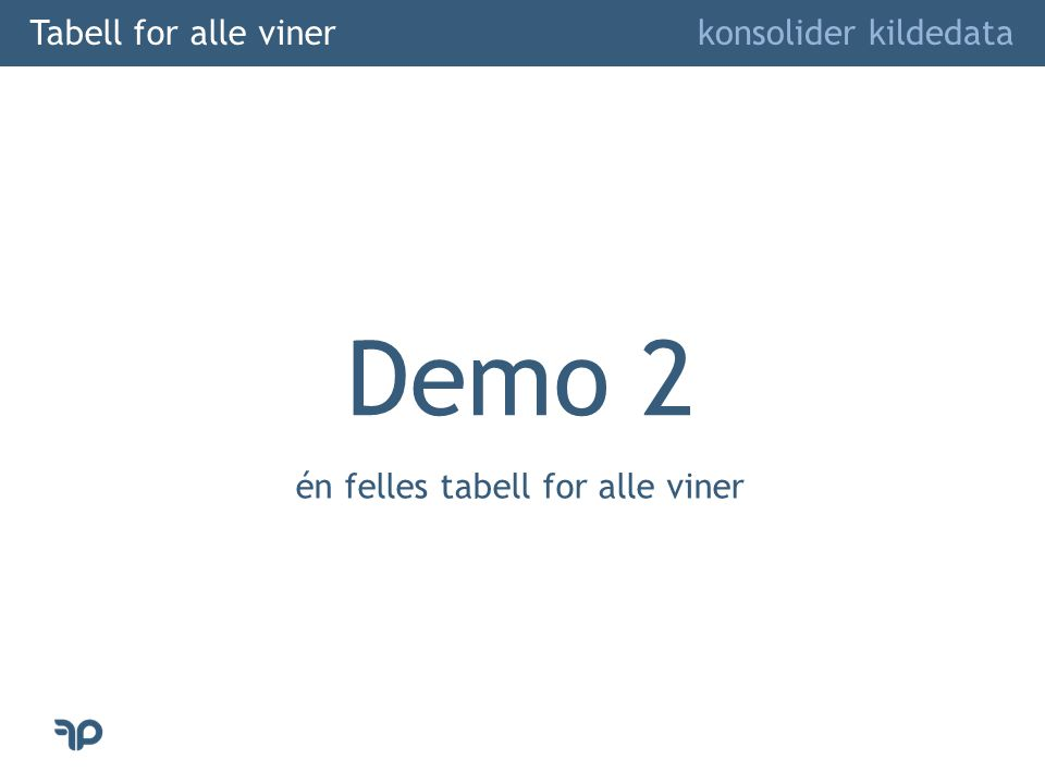 Tabell for alle viner konsolider kildedata Demo 2 én felles tabell for alle viner
