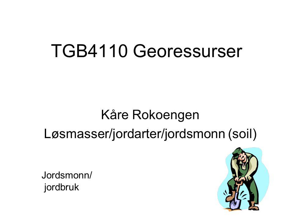 TGB4110 Georessurser Kåre Rokoengen Løsmasser/jordarter/jordsmonn (soil) Jordsmonn/ jordbruk