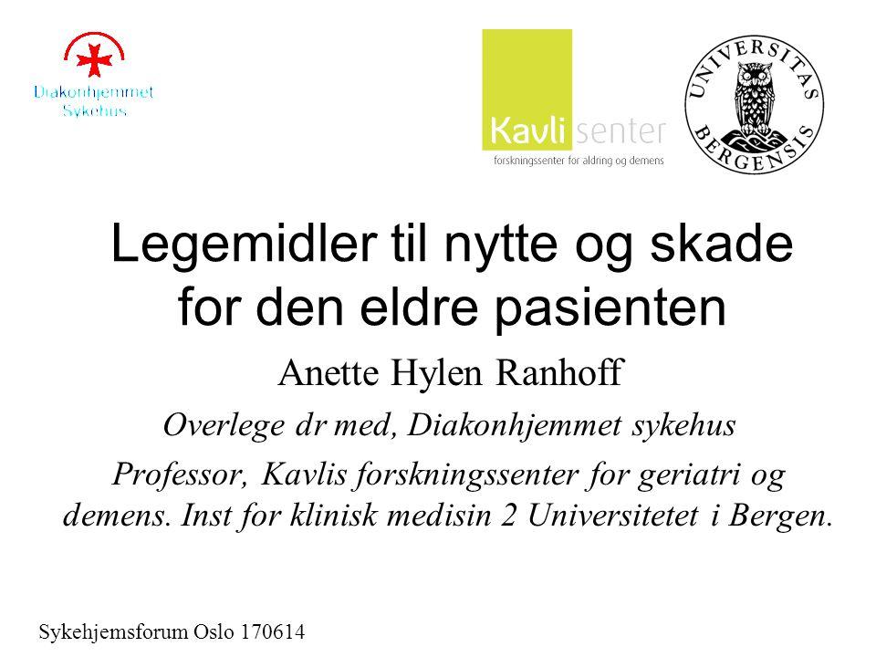 Legemidler til nytte og skade for den eldre pasienten Anette Hylen Ranhoff Overlege dr med, Diakonhjemmet sykehus Professor, Kavlis forskningssenter for geriatri og demens.