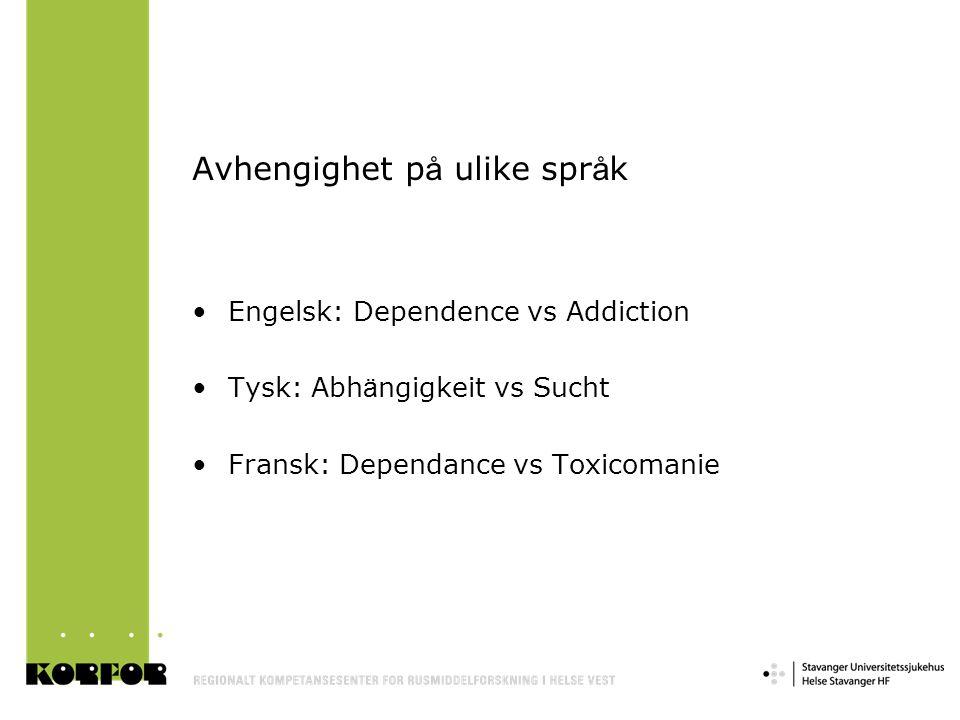 Avhengighet p å ulike spr å k Engelsk: Dependence vs Addiction Tysk: Abh ä ngigkeit vs Sucht Fransk: Dependance vs Toxicomanie