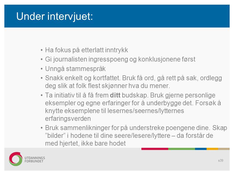 Under intervjuet: Ha fokus på etterlatt inntrykk Gi journalisten ingresspoeng og konklusjonene først Unngå stammespråk Snakk enkelt og kortfattet. Bru