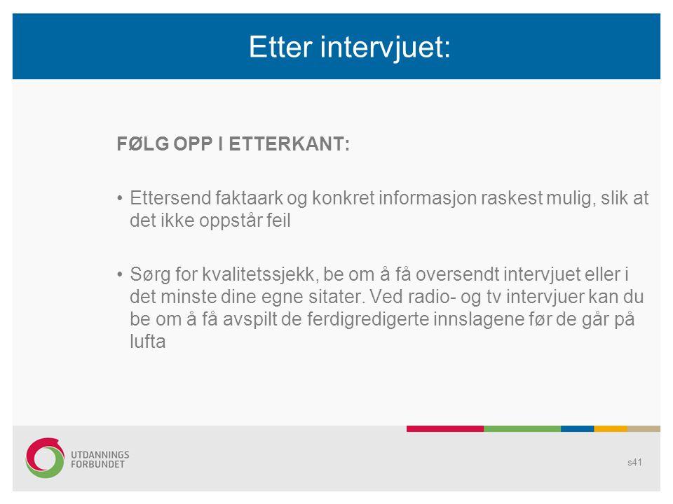 Etter intervjuet: FØLG OPP I ETTERKANT: Ettersend faktaark og konkret informasjon raskest mulig, slik at det ikke oppstår feil Sørg for kvalitetssjekk