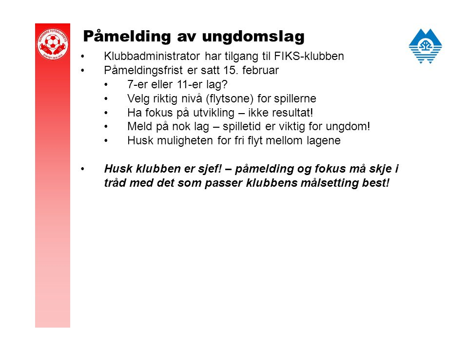 Påmelding av ungdomslag Klubbadministrator har tilgang til FIKS-klubben Påmeldingsfrist er satt 15.