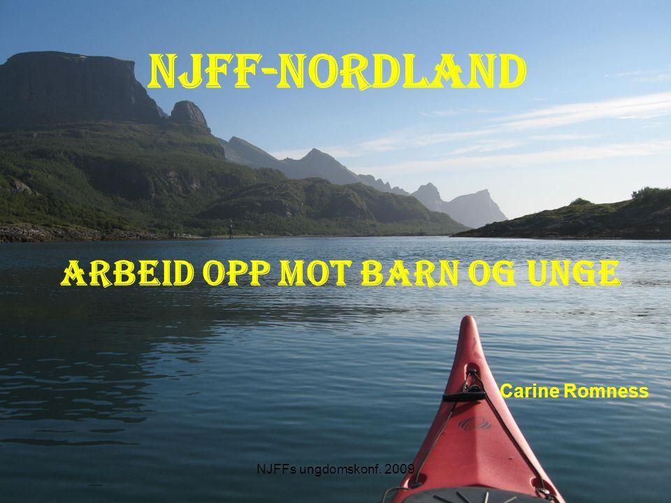 NJFF-Nordland Arbeid opp mot barn og unge Carine Romness NJFFs ungdomskonf. 2009