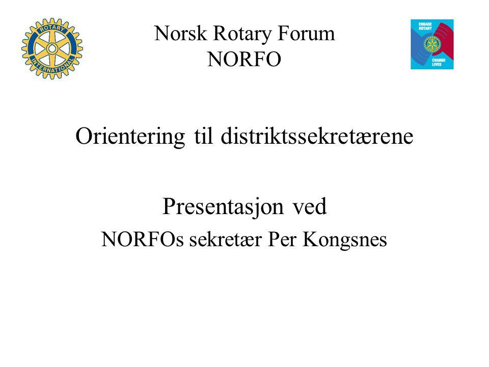 Norsk Rotary Forum NORFO Orientering til distriktssekretærene Presentasjon ved NORFOs sekretær Per Kongsnes