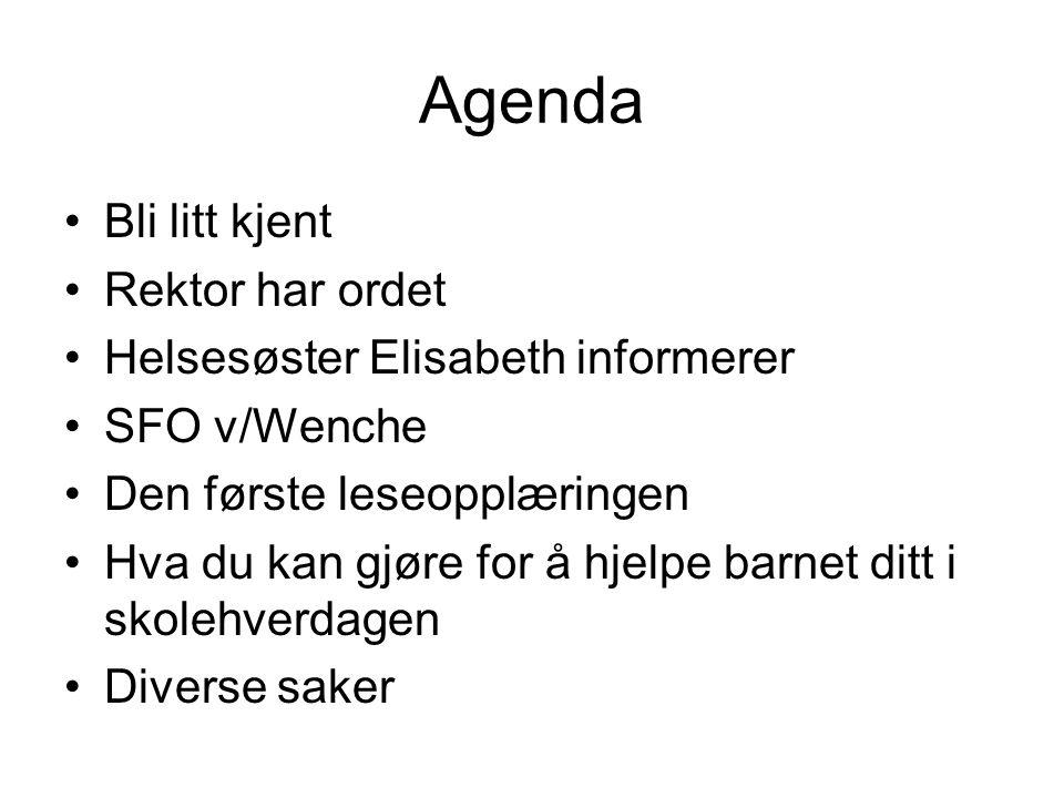 Agenda Bli litt kjent Rektor har ordet Helsesøster Elisabeth informerer SFO v/Wenche Den første leseopplæringen Hva du kan gjøre for å hjelpe barnet ditt i skolehverdagen Diverse saker