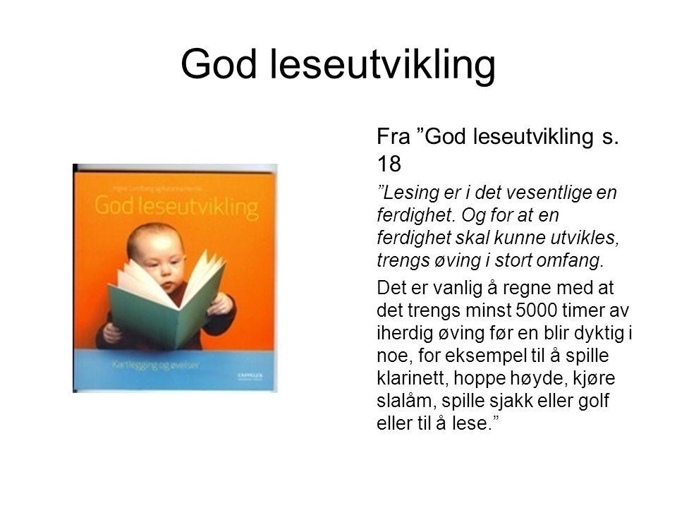 """God leseutvikling Fra """"God leseutvikling s. 18 """"Lesing er i det vesentlige en ferdighet. Og for at en ferdighet skal kunne utvikles, trengs øving i st"""
