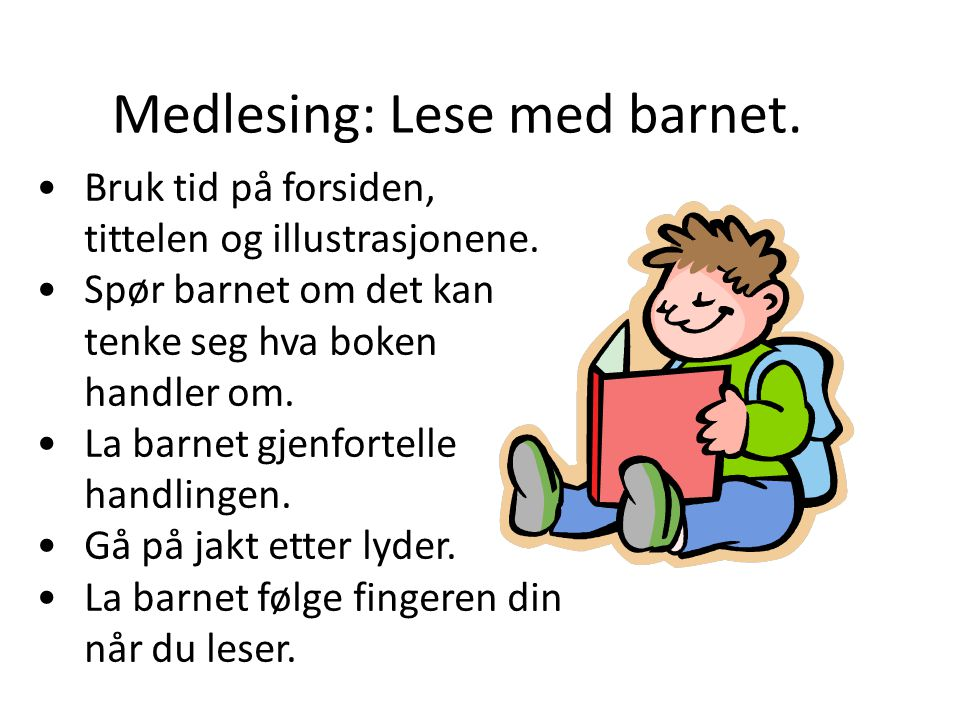 Språksett handlinger Fortell historier og/eller les for barnet ditt Prat med barnet ditt om innholdet i det barnet leser Følg opp leselekser.
