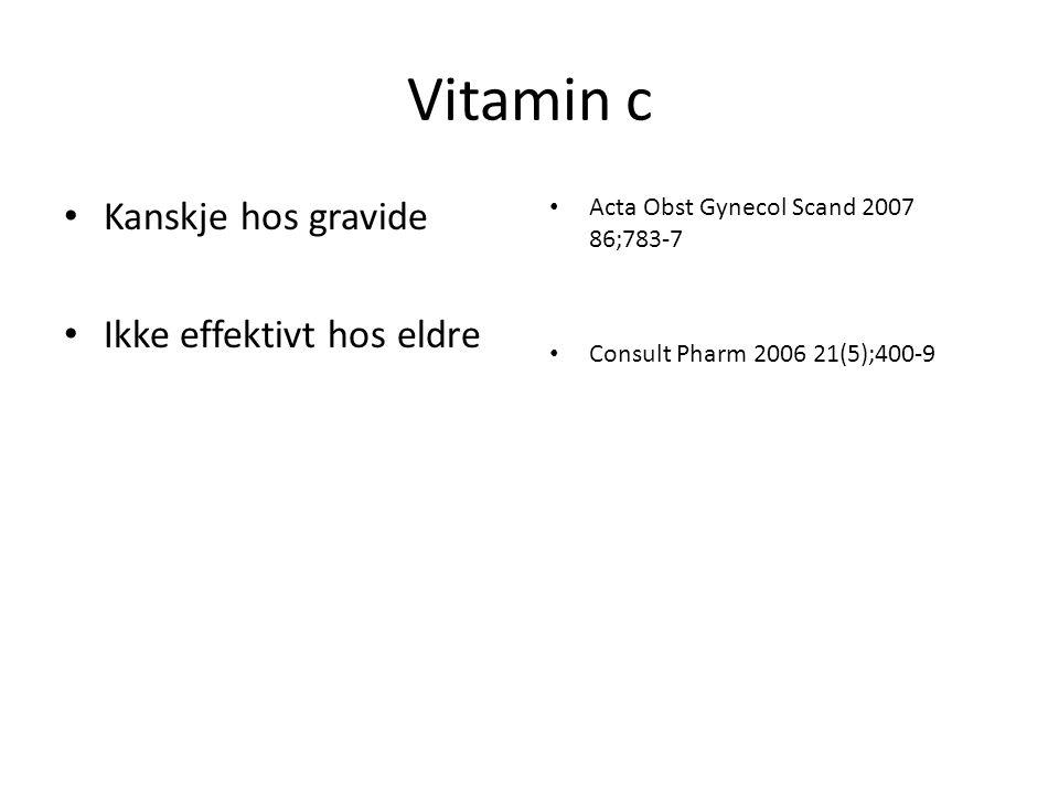 Vitamin c Kanskje hos gravide Ikke effektivt hos eldre Acta Obst Gynecol Scand 2007 86;783-7 Consult Pharm 2006 21(5);400-9
