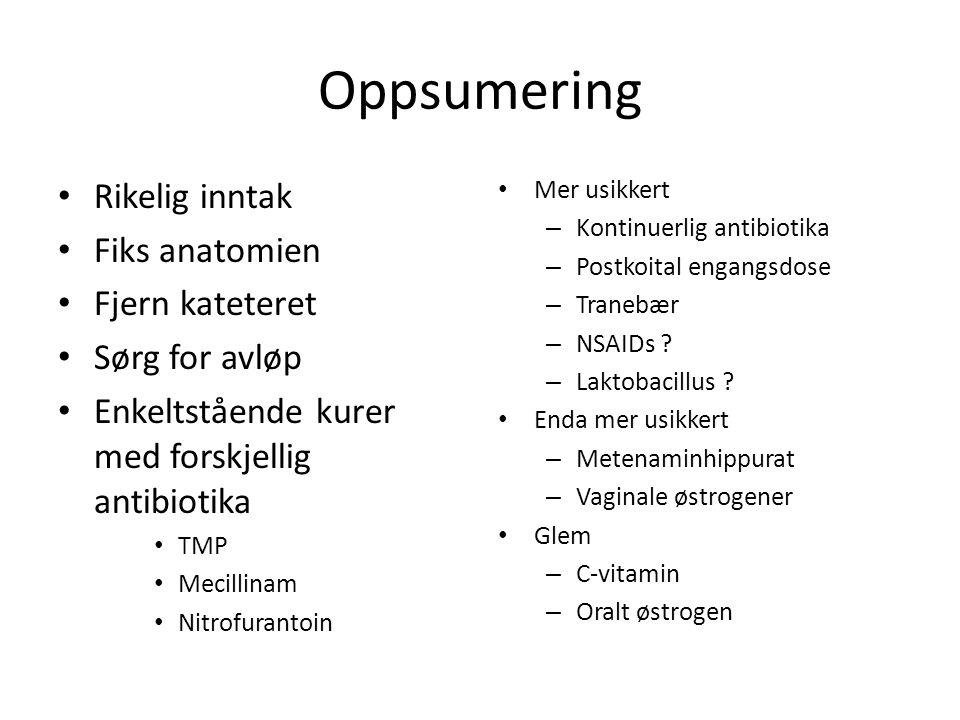 Oppsumering Rikelig inntak Fiks anatomien Fjern kateteret Sørg for avløp Enkeltstående kurer med forskjellig antibiotika TMP Mecillinam Nitrofurantoin