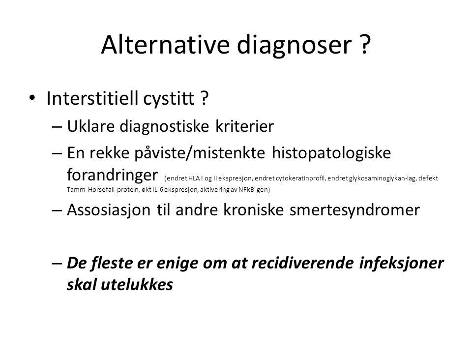 Alternative diagnoser ? Interstitiell cystitt ? – Uklare diagnostiske kriterier – En rekke påviste/mistenkte histopatologiske forandringer (endret HLA