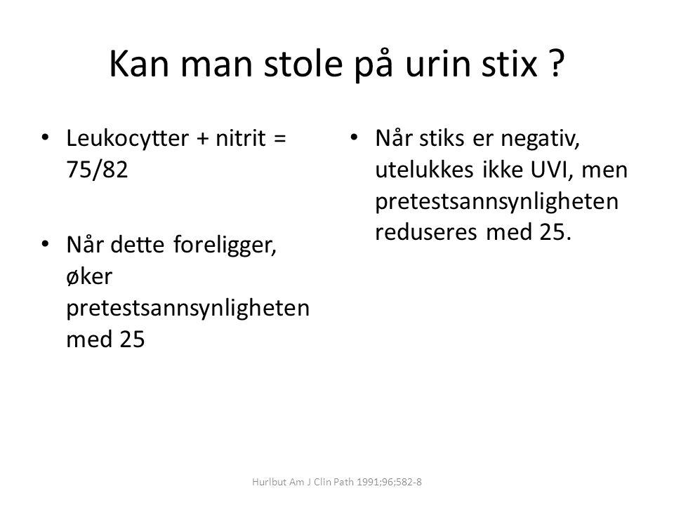 Kan man stole på urin stix ? Leukocytter + nitrit = 75/82 Når dette foreligger, øker pretestsannsynligheten med 25 Når stiks er negativ, utelukkes ikk