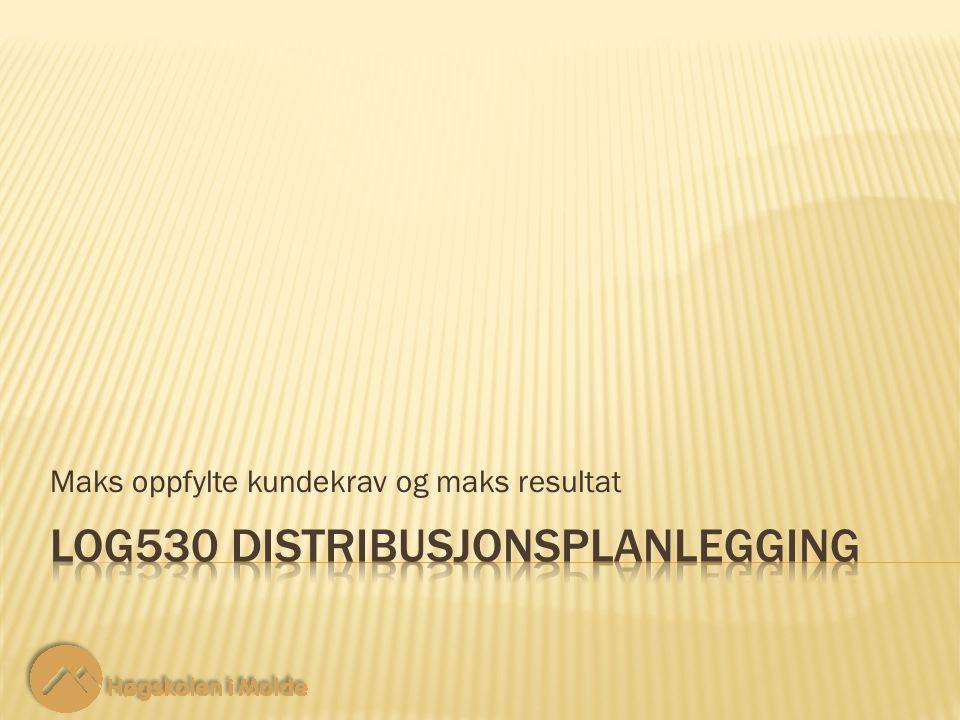 LOG530 Distribusjonsplanlegging 12 Maks oppfylte kundekrav og maks resultat Maksimerer verdi kundeønsker