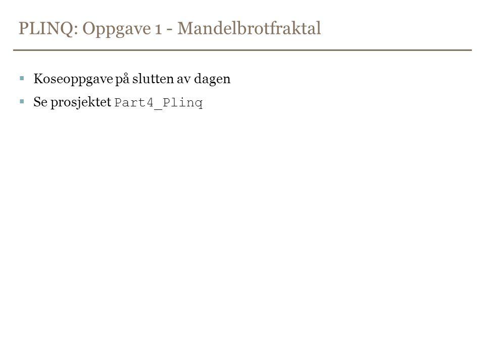 PLINQ: Oppgave 1 - Mandelbrotfraktal  Koseoppgave på slutten av dagen  Se prosjektet Part4_Plinq