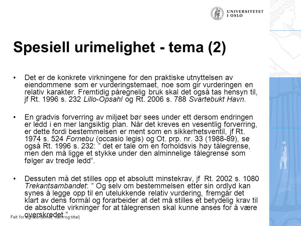 Felt for signatur (enhet, navn og tittel) Spesiell urimelighet - tema (2) Det er de konkrete virkningene for den praktiske utnyttelsen av eiendommene