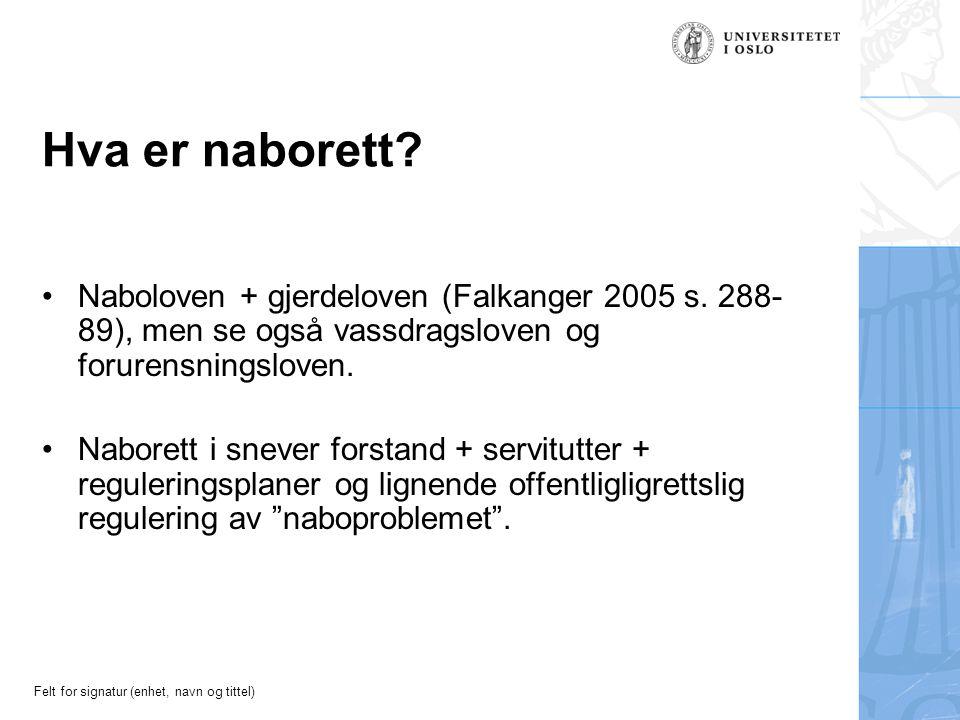 Felt for signatur (enhet, navn og tittel) Hva er naborett? Naboloven + gjerdeloven (Falkanger 2005 s. 288- 89), men se også vassdragsloven og forurens