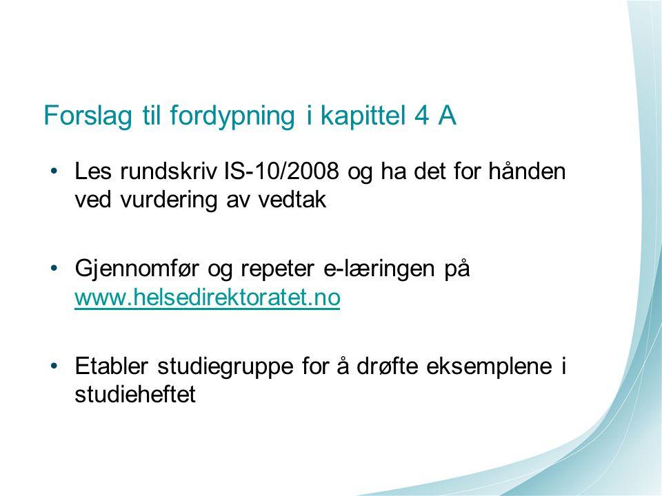 Forslag til fordypning i kapittel 4 A Les rundskriv IS-10/2008 og ha det for hånden ved vurdering av vedtak Gjennomfør og repeter e-læringen på www.he