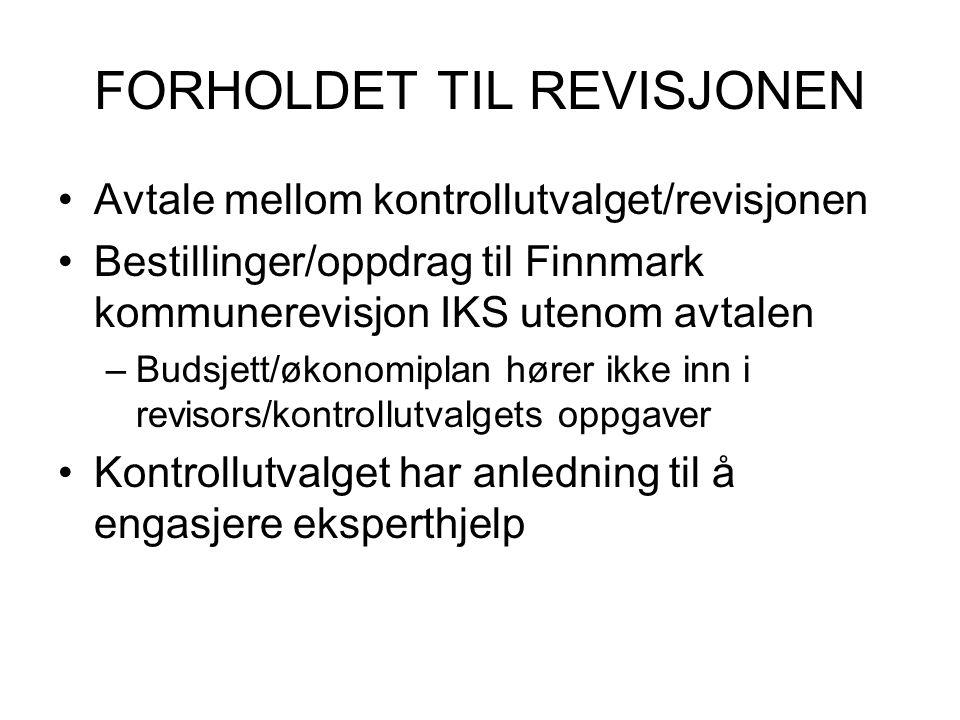 FORHOLDET TIL REVISJONEN Avtale mellom kontrollutvalget/revisjonen Bestillinger/oppdrag til Finnmark kommunerevisjon IKS utenom avtalen –Budsjett/økon